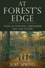 At Forest's Edge: Tales of Hunting, Friendship, and The Future Cover Image