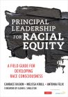 Principal Leadership for Racial Equity: A Field Guide for Developing Race Consciousness Cover Image