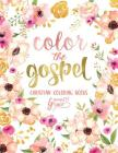 Color the Gospel: Inspired to Grace: Christian Coloring Books: A Scripture Coloring Book for Adults & Teens Cover Image