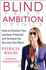 Blind Ambition: How to Envision Your Limitless Potential and Achieve the Success You Want Cover Image