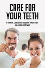 Care For Your Teeth: A Survival Guide To Take Good Care Of Your Teeth And Have A Good Smile: How To Improve Your Dental Health For Stronger Cover Image