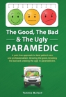 The Good, The Bad & The Ugly Paramedic: A book for growing the good, breaking the bad and undoing the ugly in paramedicine Cover Image