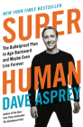 Super Human: The Bulletproof Plan to Age Backward and Maybe Even Live Forever Cover Image