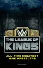 The League of Kings: All-time Greatest WWE Wrestlers Cover Image
