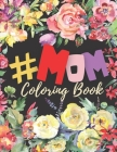 #Mom Coloring Book: A Beautiful Snarky & Inspirational Proud Mother Quotes inside this Keepsake Adult Coloring book - ... and any special Cover Image