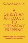 A Christian Approach to Doomsday Prepping: Common Sense Talk about being Prepared for the Inevitable. Cover Image