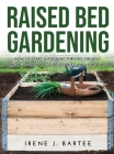 Raised bed gradening: How to start sustaining trhriving organic garden to grow fruit, vegetables and herbs easier Cover Image
