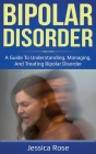 Bipolar Disorder: A Guide to Understanding, Managing, and Treating Bipolar Disorder Cover Image