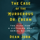 The Case of the Murderous Dr. Cream Lib/E: The Hunt for a Victorian Era Serial Killer Cover Image