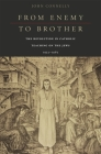 From Enemy to Brother: The Revolution in Catholic Teaching on the Jews, 1933-1965 Cover Image