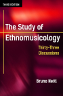 The Study of Ethnomusicology: Thirty-Three Discussions Cover Image