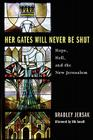 Her Gates Will Never Be Shut: Hell, Hope, and the New Jerusalem Cover Image