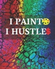 I Paint I Hustle: Acrylic Painting Project tracker + Notebook and Photobook Cover Image