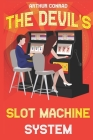 The Devil's Slot Machine System: the True Strategy of Beating Slot Machines and Winning Big Cover Image