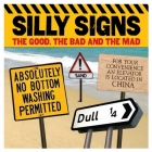 Silly Signs: The Good, the Bad and the Mad Cover Image