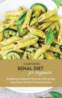 Renal Diet Cookbook For Beginners: The Wholesome Cookbook To Prevent Any Risks And Stop Kidney Disease With Over 50 Delicious Recipes Cover Image