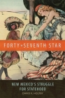 Forty-Seventh Star: New Mexico's Struggle for Statehood Cover Image