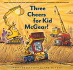 Three Cheers for Kid McGear!: (Family Read Aloud Books, Construction Books for Kids, Children's New Experiences Books, Stories in Verse) Cover Image