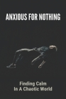 Anxious For Nothing: Finding Calm In A Chaotic World: White Psychology Meaning Cover Image