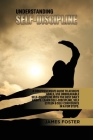 Understanding Self- Discipline: A Comprehensive Guide to Achieve goals, Use Unbreakable Self-Discipline with The Best Daily Habits. Learn SelfDiscipli Cover Image