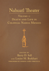 Nahuatl Theater, Volume 1: Nahuatl Theater Volume 1: Death and Life in Colonial Nahua Mexico Cover Image