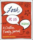 Look at Us Now: A Creative Family Journal Cover Image