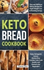 Keto Bread Cookbook: Easy Bakery Recipes for Rapid Weight Loss and Boosting Energy, Including Ketogenic Loaves, Keto-Vegan Bagels, and Low- Cover Image