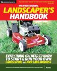 The Professional Landscaper's Handbook: Everything You Need to Know to Start and Run Your Own Landscaping or Lawn Care Business Cover Image