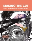 Making the Cut Vol.1: The World's Best Collage Artists Cover Image