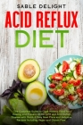 Acid Reflux Diet: The Complete Guide to Cook Healthy Food for Healing and Prevent GERD, LPR and Acid Reflux Disease with Quick & Easy Me Cover Image
