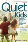 Quiet Kids: Help Your Introverted Child Succeed in an Extroverted World Cover Image