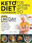 Keto Diet Cookbook for Women After 50: The 30-Day Protocol You Need for a Perfect Act of Revenge Against Menopause, Flaccid Skin, Mood Swings, Flushin Cover Image
