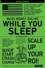Make Money Online While You Sleep [8 in 1]: Step-by-Step Lessons to Find the Perfect Business for You and Start Earning Money Right Away Cover Image