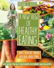 A New View of Healthy Eating: Simple Intuitive Cooking with Real Whole Foods Cover Image