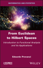 From Euclidean to Hilbert Spaces: Introduction to Functional Analysis and Its Applications Cover Image