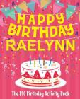 Happy Birthday Raelynn - The Big Birthday Activity Book: (Personalized Children's Activity Book) Cover Image