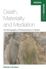 Death, Materiality and Mediation: An Ethnography of Remembrance in Ireland (Material Mediations: People and Things in a World of Movemen #7) Cover Image