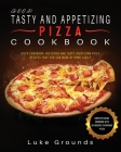 Good Tasty and Appetizing Pizza Cookbook: Pizza Cookbook: Delicious and Tasty Appetizing Pizza Recipes That You Can Make at Home Easily Complete Guide Cover Image