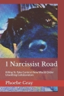 1 Narcissist Road: Killing To Take Control: New World Order Unwitting Collaborators Cover Image