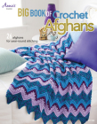 Big Book of Crochet Afghans: 26 Afghans for Year-Round Stitching Cover Image