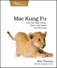 Mac Kung Fu: Over 300 Tips, Tricks, Hints, and Hacks for OS X Lion Cover Image