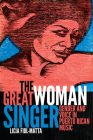 The Great Woman Singer: Gender and Voice in Puerto Rican Music (Refiguring American Music) Cover Image