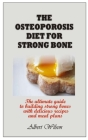 The Osteoporosis Diet for Strong Bone: The ultimate guide to building strong bones with delicious recipes and meal plans Cover Image
