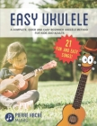 Easy Ukulele: A Complete, Quick and Easy Beginner Ukulele Method for Kids and Adults Cover Image