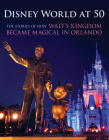 Disney World at 50: The Stories of How Walt's Kingdom Became Magic in Orlando Cover Image
