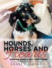 Hounds, Horses and Hearts: Working Animals Tell Their Stories Cover Image