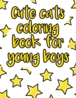 Cute cats coloring book for young boys: A valuable and beautiful coloring book that helps to build your child confidence and Intelligence (100% childr Cover Image