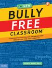 The New Bully Free Classroom(r): Proven Prevention and Intervention Strategies for Teachers K-8 [With CDROM] Cover Image
