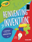Reinventing Invention: A Crayola (R) Guide to Innovation Cover Image