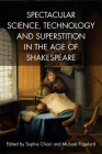 Spectacular Science, Technology and Superstition in the Age of Shakespeare Cover Image
